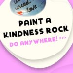 Paint a kindness rock anywhere
